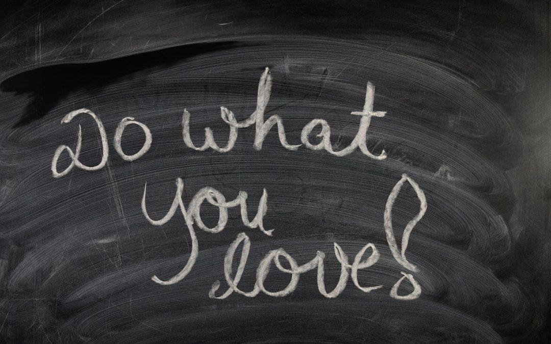 Tust du bereits was du liebst?